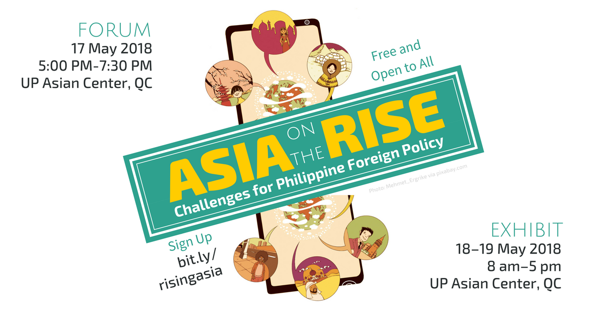 Asia on the Rise: Challenges for Philippine Foreign Relations | A Forum-Exhibit @ UP Asian Center | 17–19 May